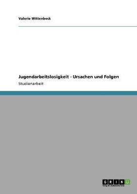 Jugendarbeitslosigkeit. Ursachen Und Folgen (Paperback)
