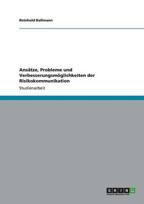 Ansatze, Probleme Und Verbesserungsmoglichkeiten Der Risikokommunikation (Paperback)