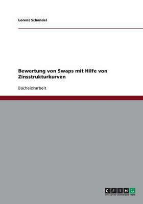 Bewertung Von Swaps Mit Hilfe Von Zinsstrukturkurven (Paperback)