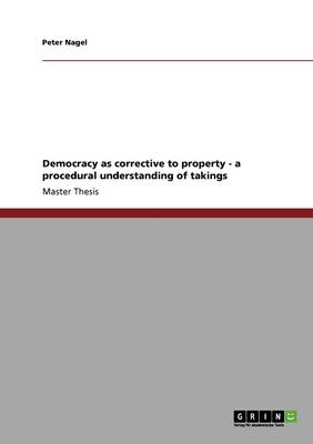 Democracy as Corrective to Property - A Procedural Understanding of Takings (Paperback)