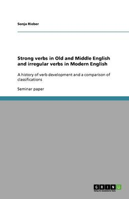 Strong Verbs in Old and Middle English and Irregular Verbs in Modern English (Paperback)