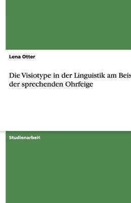 Die Visiotype in Der Linguistik Am Beispiel Der Sprechenden Ohrfeige (Paperback)