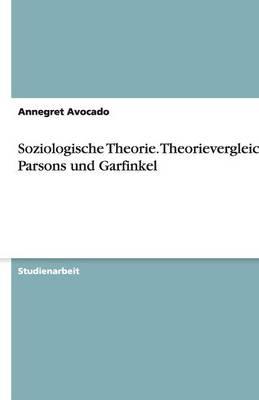Soziologische Theorie. Theorievergleich: Parsons Und Garfinkel (Paperback)