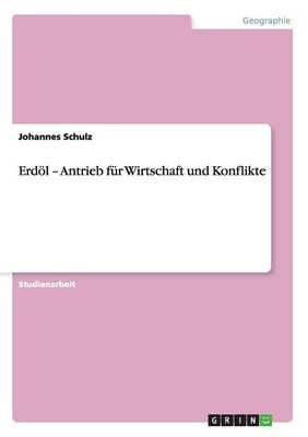 Erdol - Antrieb Fur Wirtschaft Und Konflikte (Paperback)