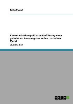 Kommunikationspolitische Einfuhrung Eines Gehobenen Konsumgutes in Den Russischen Markt (Paperback)