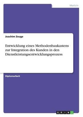 Entwicklung Eines Methodenbaukastens Zur Integration Des Kunden in Den Dienstleistungsentwicklungsprozess (Paperback)