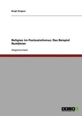 Religion Im Postsozialismus: Das Beispiel Rumanien (Paperback)