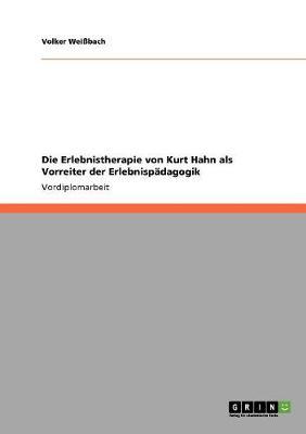 Die Erlebnistherapie Von Kurt Hahn ALS Vorreiter Der Erlebnispadagogik (Paperback)