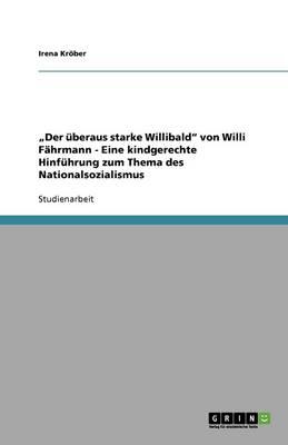 """""""Der Uberaus Starke Willibald Von Willi Fahrmann. Eine Kindgerechte Hinfuhrung Zum Thema Des Nationalsozialismus (Paperback)"""