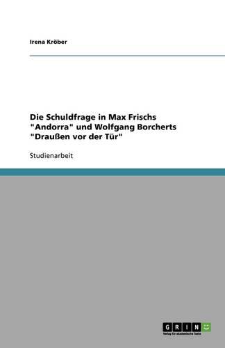 Die Schuldfrage in Max Frischs Andorra Und Wolfgang Borcherts Drauen VOR Der Tur (Paperback)