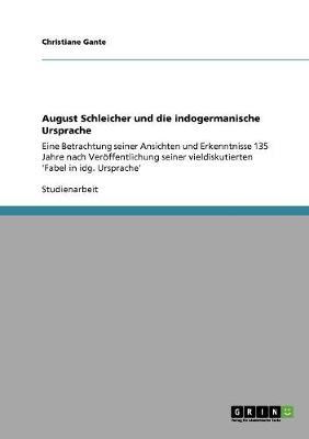 August Schleicher Und Die Indogermanische Ursprache (Paperback)