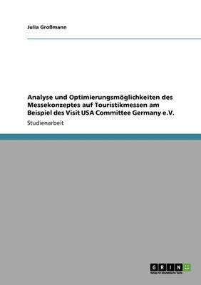 Analyse Und Optimierungsmoglichkeiten Des Messekonzeptes Auf Touristikmessen Am Beispiel Des Visit USA Committee Germany E.V. (Paperback)