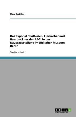 Das Exponat 'Platteisen, Eierkocher Und Haartrockner Der Aeg' in Der Dauerausstellung Im Judischen Museum Berlin (Paperback)