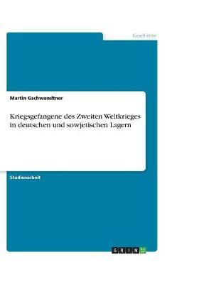 Kriegsgefangene Des Zweiten Weltkrieges in Deutschen Und Sowjetischen Lagern (Paperback)