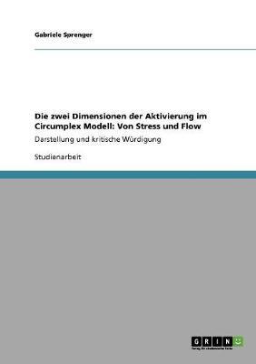Die Zwei Dimensionen Der Aktivierung Im Circumplex Modell: Von Stress Und Flow (Paperback)