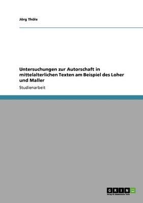 Untersuchungen Zur Autorschaft in Mittelalterlichen Texten Am Beispiel Des Loher Und Maller (Paperback)