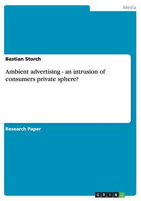 Ambient Advertising - An Intrusion of Consumers Private Sphere? (Paperback)