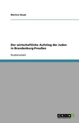 Der Wirtschaftliche Aufstieg Der Juden in Brandenburg-Preussen (Paperback)