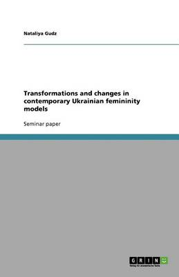 Transformations and Changes in Contemporary Ukrainian Femininity Models (Paperback)