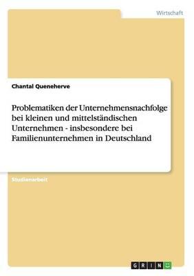 Problematiken Der Unternehmensnachfolge Bei Kmu Und Familienunternehmen in Deutschland (Paperback)