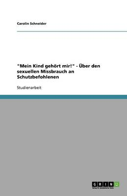 """""""Mein Kind Gehort Mir!"""" - Uber Den Sexuellen Missbrauch an Schutzbefohlenen (Paperback)"""