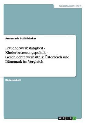 Frauenerwerbstatigkeit - Kinderbetreuungspolitik - Geschlechterverhaltnis: Osterreich Und Danemark Im Vergleich (Paperback)