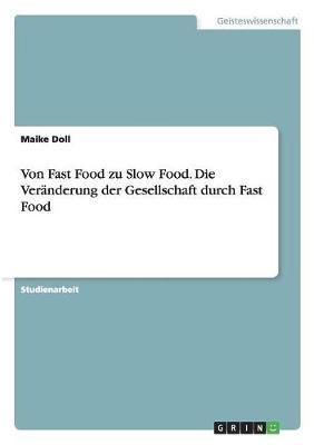Von Fast Food Zu Slow Food. Die Ver nderung Der Gesellschaft Durch Fast Food (Paperback)
