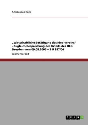 """""""wirtschaftliche Bet tigung Des Idealvereins - Zugleich Besprechung Des Urteils Des Olg Dresden Vom 09.08.2005 - 2 U 897/04 (Paperback)"""