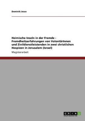 Heimische Inseln in Der Fremde - Fremdheitserfahrungen Von Volontarinnen Und Zivildienstleistenden in Zwei Christlichen Hospizen in Jerusalem (Israel) (Paperback)