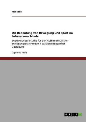 Die Bedeutung Von Bewegung Und Sport Im Lebensraum Schule (Paperback)