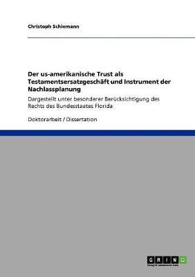 Der Us-Amerikanische Trust ALS Testamentsersatzgeschaft Und Instrument Der Nachlassplanung (Paperback)