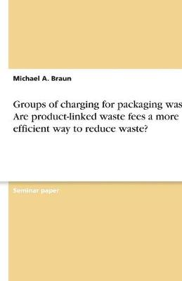 Groups of Charging for Packaging Waste. Are Product-Linked Waste Fees a More Efficient Way to Reduce Waste? (Paperback)