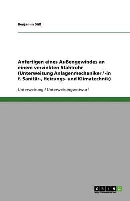 Anfertigen Eines Auengewindes an Einem Verzinkten Stahlrohr (Unterweisung Anlagenmechaniker / -In F. Sanitar-, Heizungs- Und Klimatechnik) (Paperback)