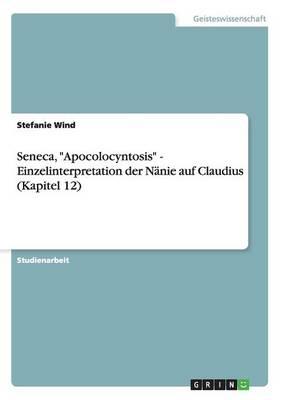 """Seneca, """"Apocolocyntosis"""" - Einzelinterpretation Der Nanie Auf Claudius (Kapitel 12) (Paperback)"""