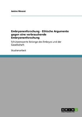 Embryonenforschung - Ethische Argumente Gegen Eine Verbrauchende Embryonenforschung (Paperback)