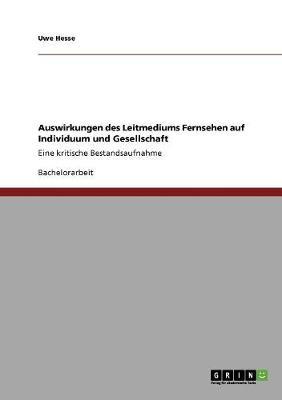 Auswirkungen Des Leitmediums Fernsehen Auf Individuum Und Gesellschaft (Paperback)