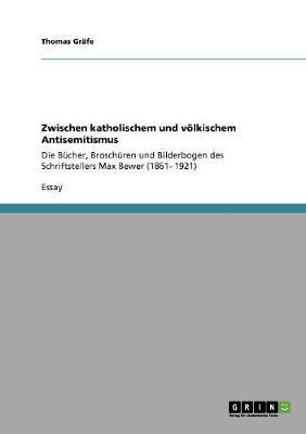 Zwischen Katholischem Und Volkischem Antisemitismus (Paperback)