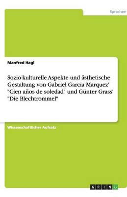"""Sozio-Kulturelle Aspekte Und Asthetische Gestaltung Von Gabriel Garcia Marquez' """"Cien Anos de Soledad"""" Und Gunter Grass' """"Die Blechtrommel"""" (Paperback)"""