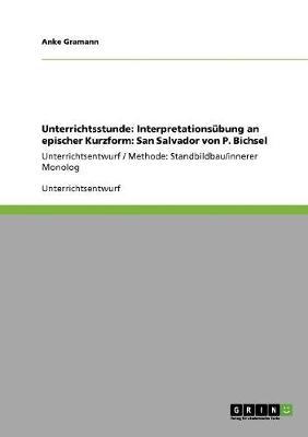 Unterrichtsstunde: Interpretationsubung an Epischer Kurzform: San Salvador Von P. Bichsel (Paperback)