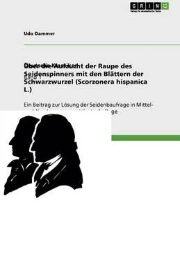 Uber Die Aufzucht Der Raupe Des Seidenspinners Mit Den Blattern Der Schwarzwurzel (Scorzonera Hispanica L.) (Paperback)