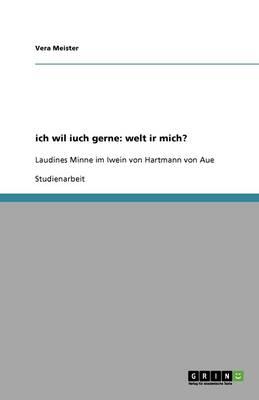Ich Wil Iuch Gerne: Welt IR Mich? (Paperback)