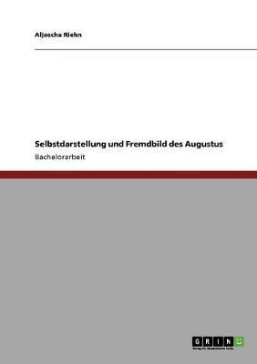 Selbstdarstellung Und Fremdbild Des Augustus (Paperback)