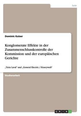 Konglomerate Effekte in Der Zusammenschlusskontrolle Der Kommission Und Der Europaischen Gerichte (Paperback)