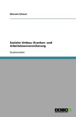 Sozialer Umbau: Kranken- Und Arbeitslosenversicherung (Paperback)