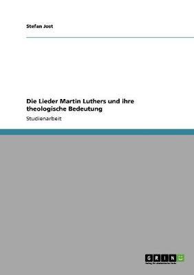 Die Lieder Martin Luthers Und Ihre Theologische Bedeutung (Paperback)