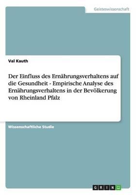 Der Einfluss Des Ernahrungsverhaltens Auf Die Gesundheit - Empirische Analyse Des Ernahrungsverhaltens in Der Bevolkerung Von Rheinland Pfalz (Paperback)