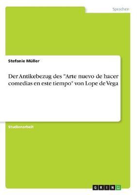 Der Antikebezug Des Arte Nuevo de Hacer Comedias En Este Tiempo Von Lope de Vega (Paperback)