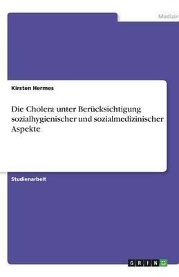 Die Cholera Unter Berucksichtigung Sozialhygienischer Und Sozialmedizinischer Aspekte (Paperback)