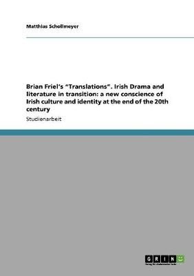 Brian Friel's Translations. Irish Drama and Literature in Transition: A New Conscience of Irish Culture and Identity at the End of the 20th Century (Paperback)