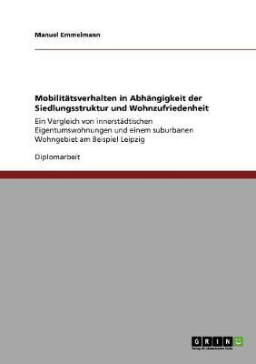 Mobilitatsverhalten in Abhangigkeit Der Siedlungsstruktur Und Wohnzufriedenheit (Paperback)